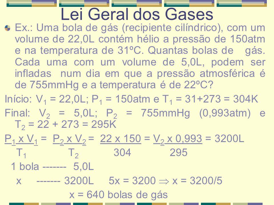 Ex.: Uma bola de gás (recipiente cilíndrico), com um volume de 22,0L contém hélio a pressão de 150atm e na temperatura de 31ºC. Quantas bolas de gás.