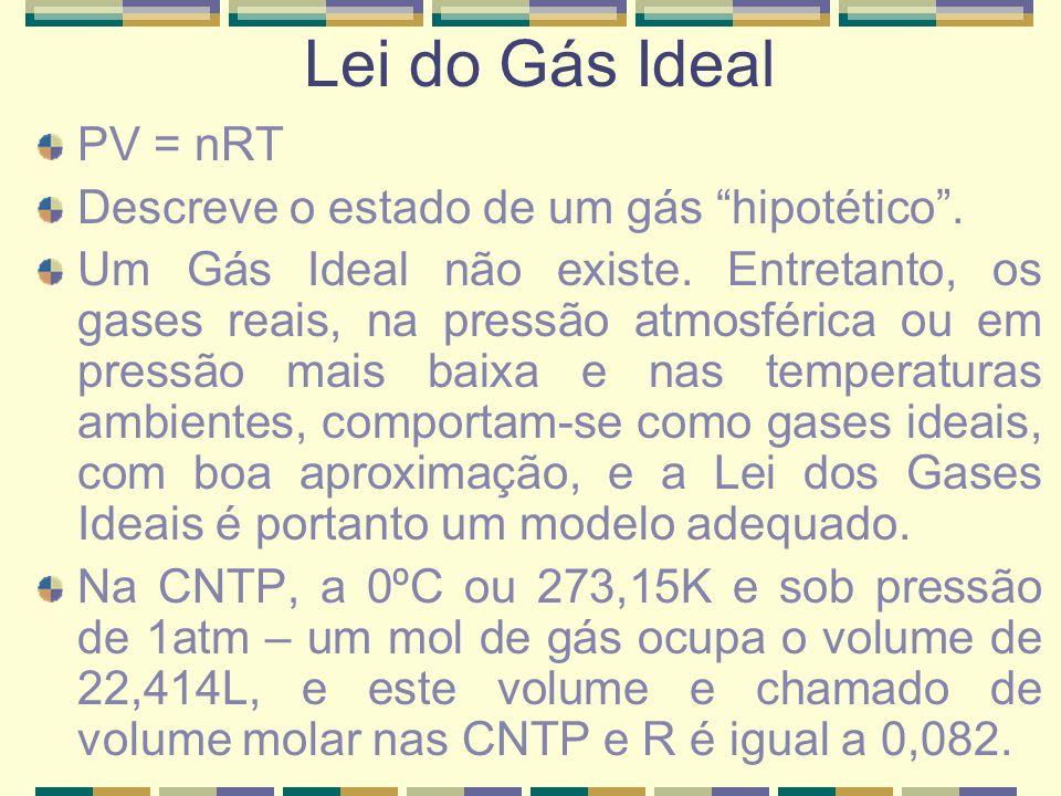 """PV = nRT Descreve o estado de um gás """"hipotético"""". Um Gás Ideal não existe. Entretanto, os gases reais, na pressão atmosférica ou em pressão mais baix"""