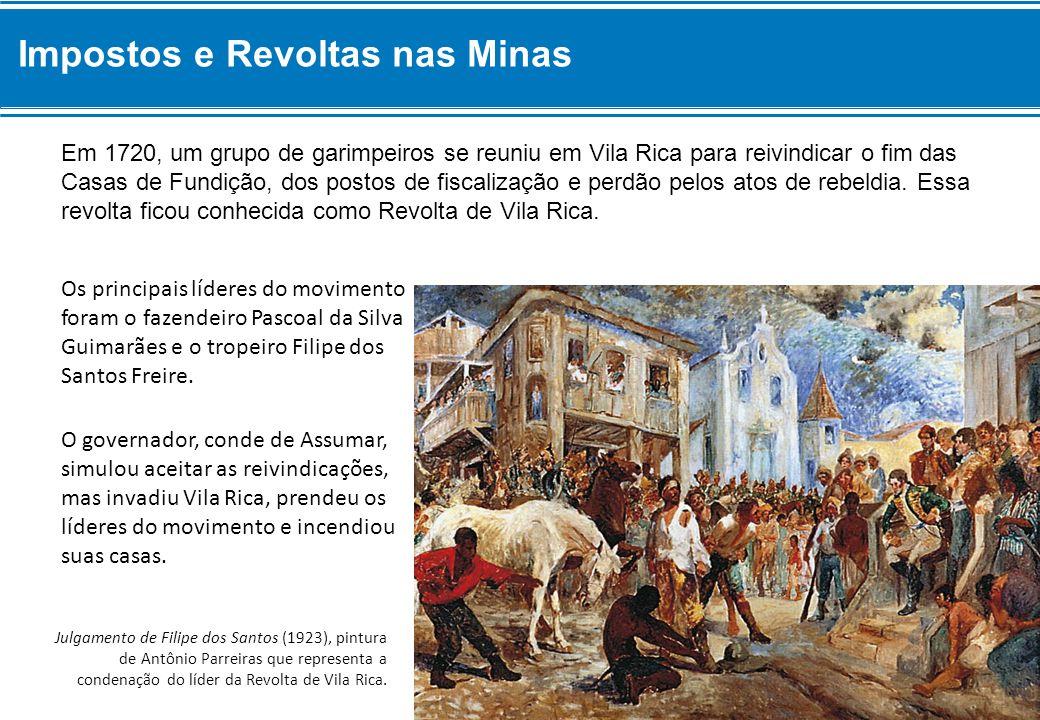 Em 1720, um grupo de garimpeiros se reuniu em Vila Rica para reivindicar o fim das Casas de Fundição, dos postos de fiscalização e perdão pelos atos d