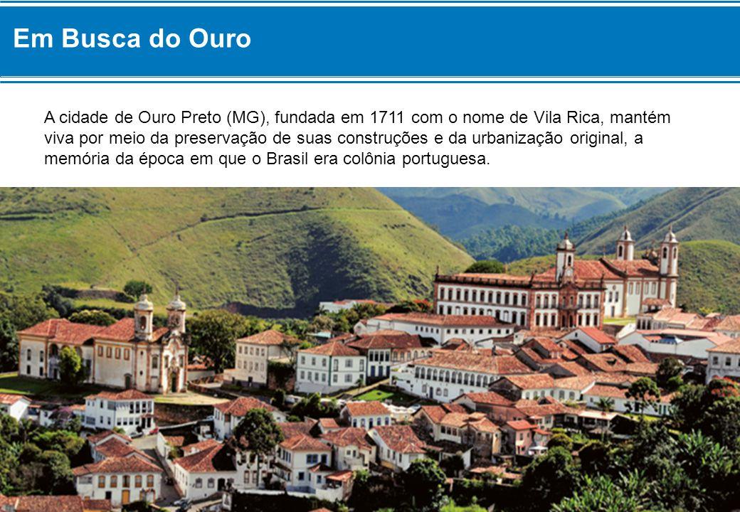 A cidade de Ouro Preto (MG), fundada em 1711 com o nome de Vila Rica, mantém viva por meio da preservação de suas construções e da urbanização origina