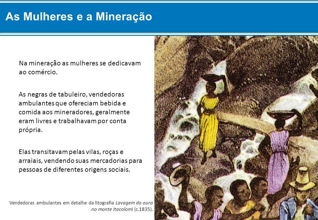 As negras de tabuleiro, vendedoras ambulantes que ofereciam bebida e comida aos mineradores, geralmente eram livres e trabalhavam por conta própria. N