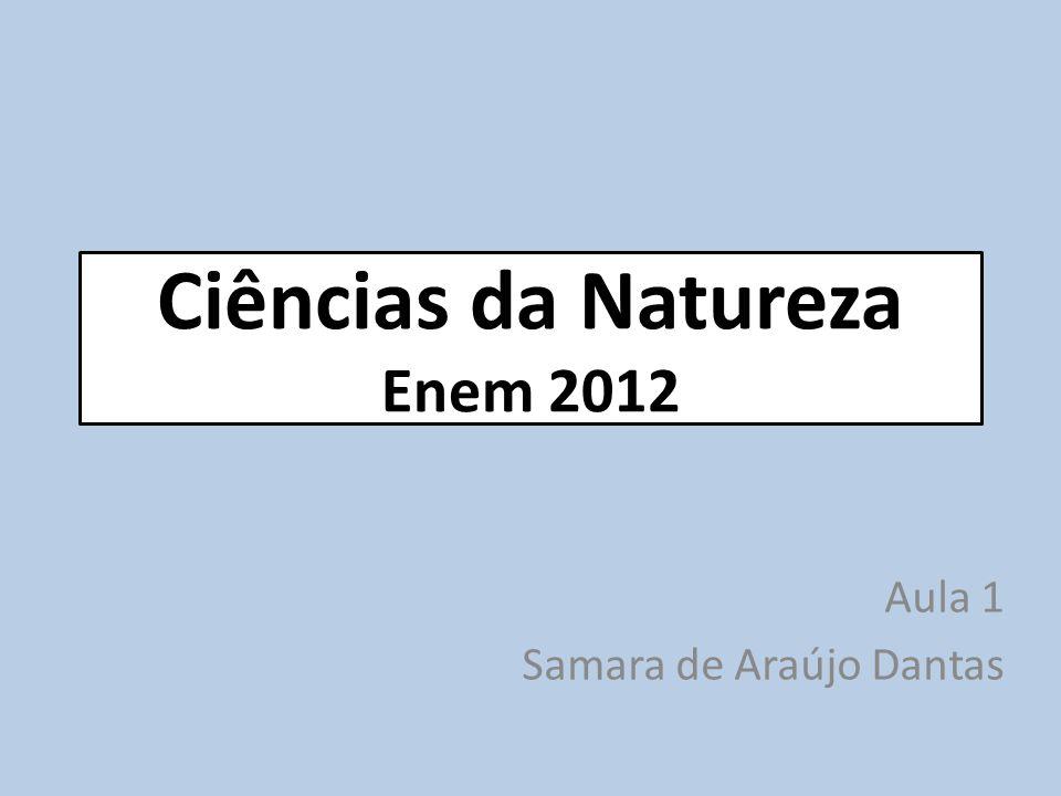 Ciências da Natureza Enem 2012 Aula 1 Samara de Araújo Dantas
