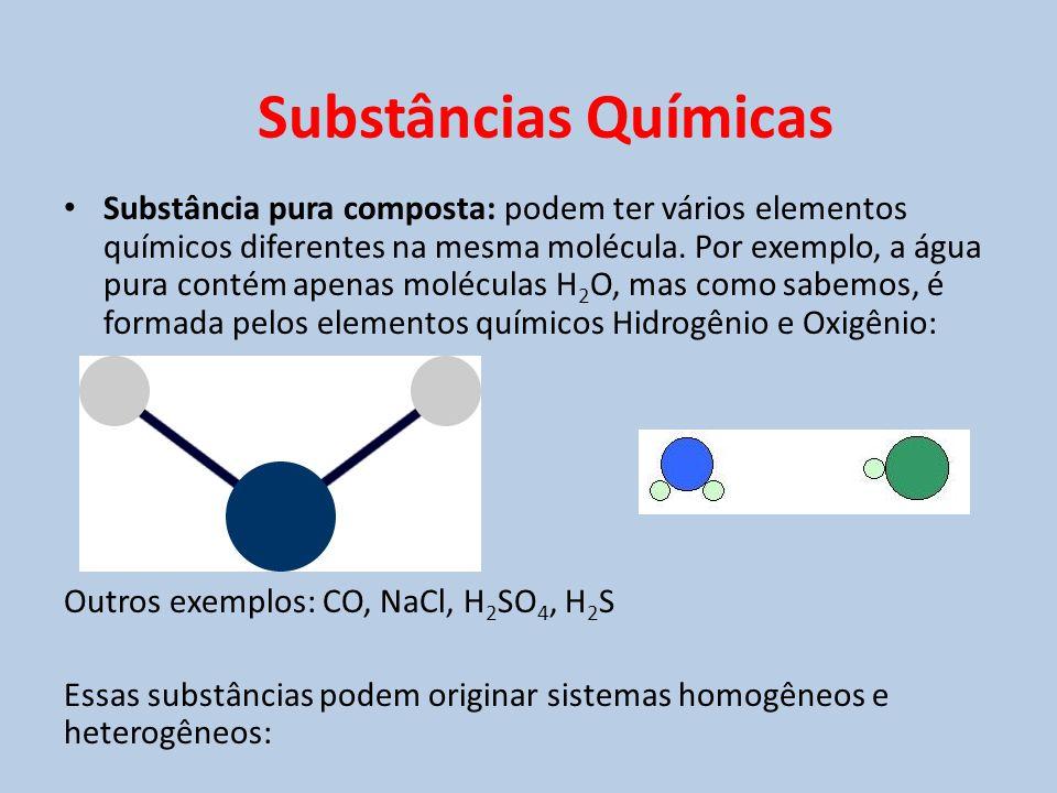 • Substância pura composta: podem ter vários elementos químicos diferentes na mesma molécula. Por exemplo, a água pura contém apenas moléculas H 2 O,