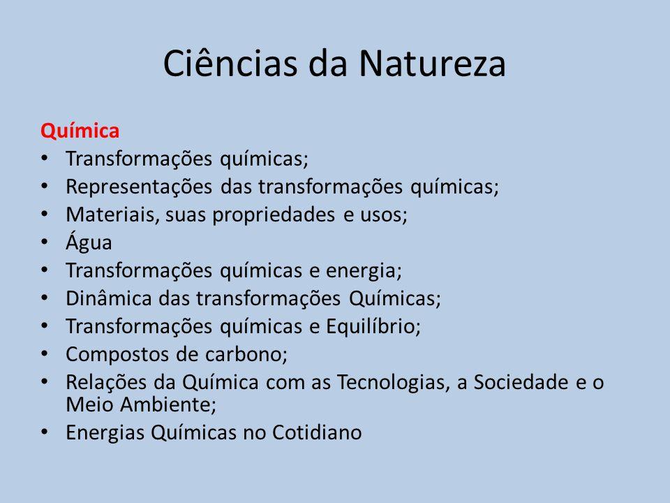 Ciências da Natureza Física • Conhecimentos básicos e fundamentais; • O movimento, o equilíbrio e a descoberta de leis físicas; • Energia, trabalho e potência; • A Mecânica e o funcionamento do Universo; • Fenômenos Elétricos e Magnéticos; • Oscilações, ondas, óptica e radiação; • O calor e os fenômenos térmicos.