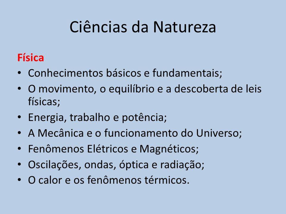 Ciências da Natureza Biologia • Moléculas, células e tecidos; • Hereditariedade e diversidade da vida; • Identidade dos seres vivos; • Ecologia e ciências ambientais; • Origem e evolução da vida; • Qualidade de vida das populações humanas;