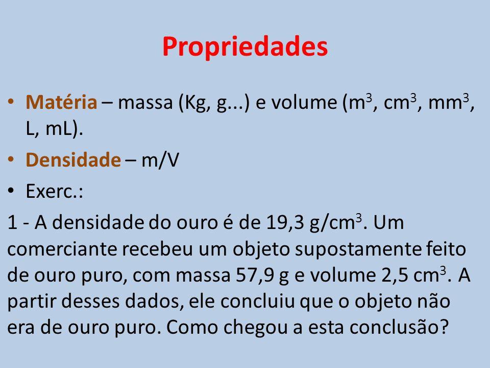 • Matéria – massa (Kg, g...) e volume (m 3, cm 3, mm 3, L, mL). • Densidade – m/V • Exerc.: 1 - A densidade do ouro é de 19,3 g/cm 3. Um comerciante r