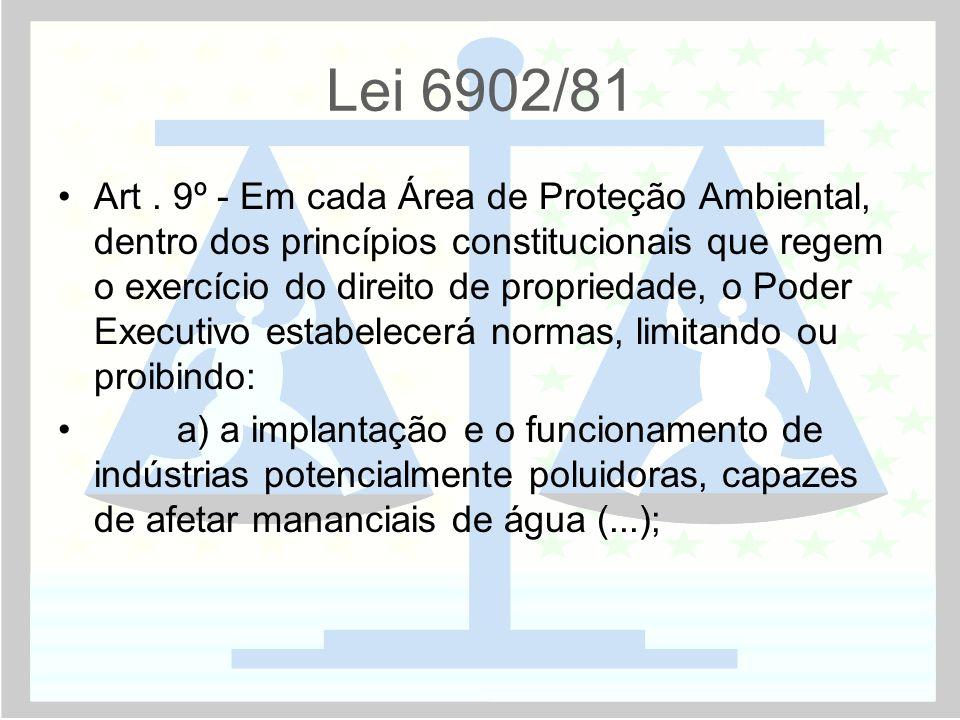 Lei 6902/81 •Art. 9º - Em cada Área de Proteção Ambiental, dentro dos princípios constitucionais que regem o exercício do direito de propriedade, o Po