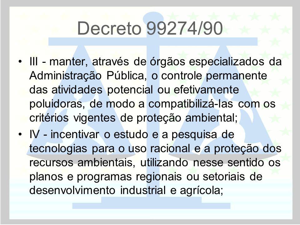 Decreto 99274/90 •III - manter, através de órgãos especializados da Administração Pública, o controle permanente das atividades potencial ou efetivame