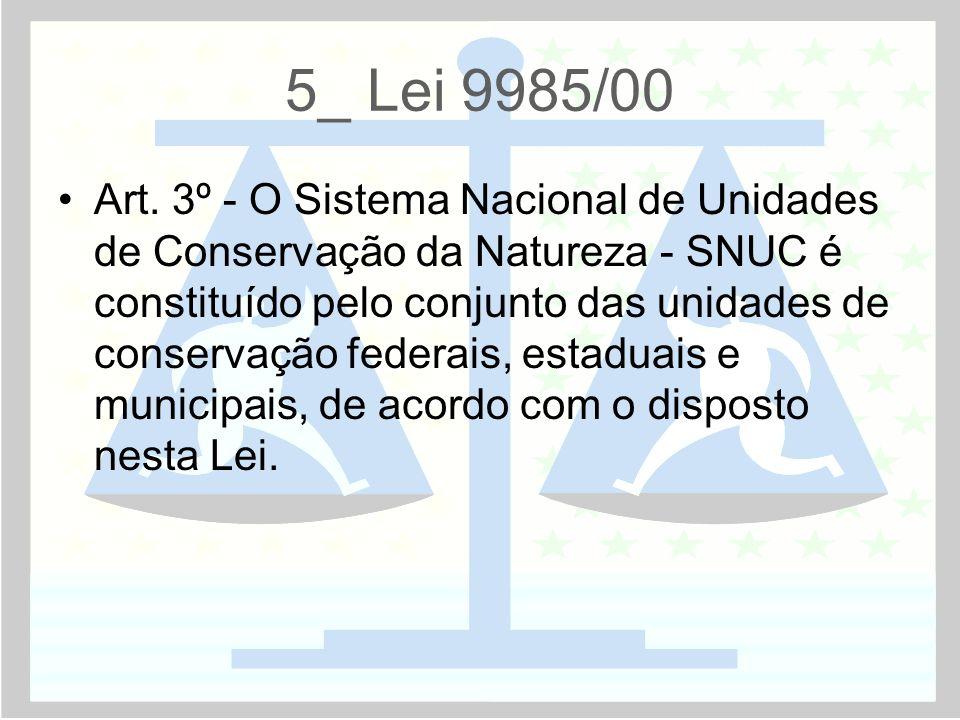 5_ Lei 9985/00 •Art. 3º - O Sistema Nacional de Unidades de Conservação da Natureza - SNUC é constituído pelo conjunto das unidades de conservação fed
