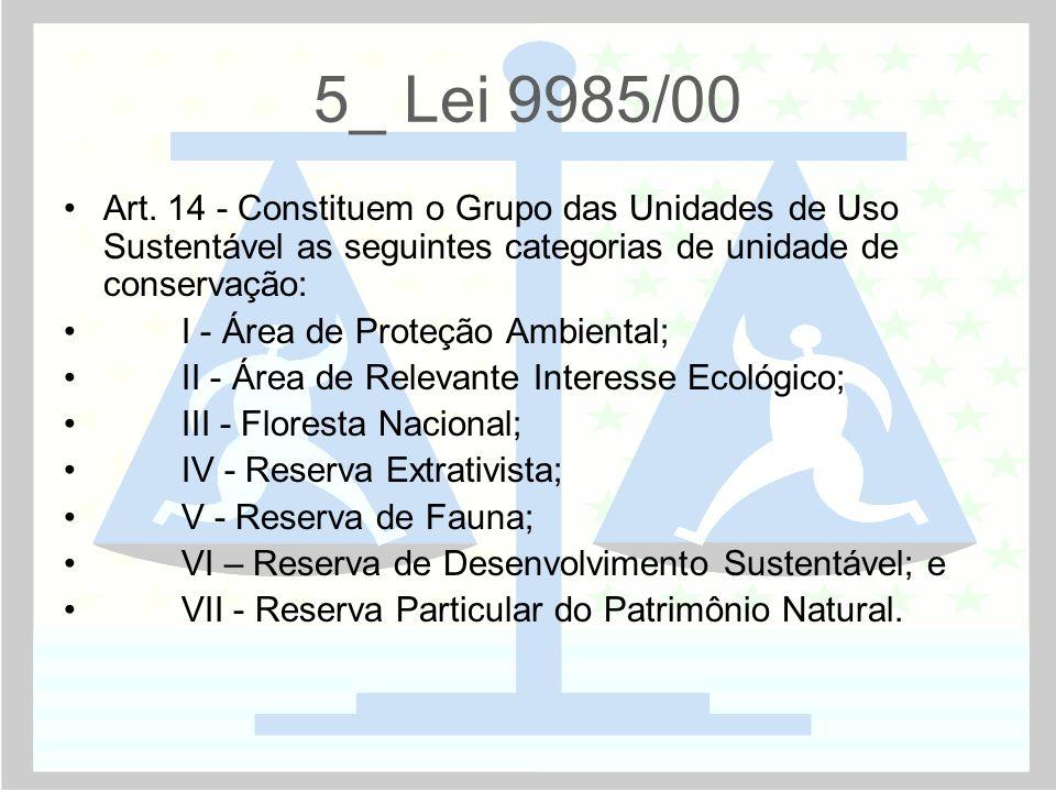 5_ Lei 9985/00 •Art. 14 - Constituem o Grupo das Unidades de Uso Sustentável as seguintes categorias de unidade de conservação: • I - Área de Proteção
