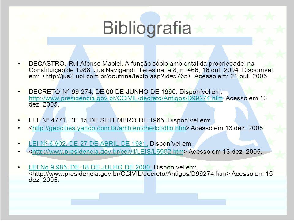 Bibliografia •DECASTRO, Rui Afonso Maciel. A função sócio ambiental da propriedade na Constituição de 1988. Jus Navigandi, Teresina, a.8, n. 466, 16 o
