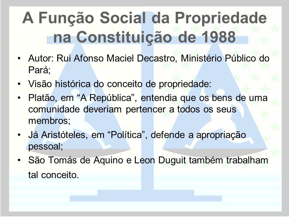 A Função Social da Propriedade na Constituição de 1988 •Autor: Rui Afonso Maciel Decastro, Ministério Público do Pará; •Visão histórica do conceito de