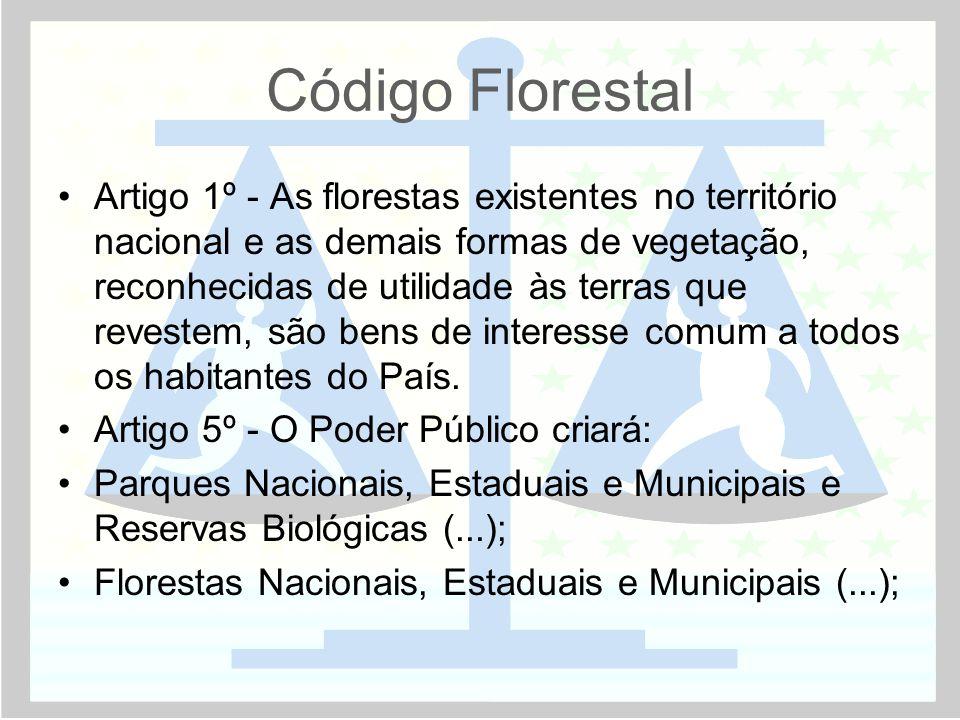 Código Florestal •Artigo 1º - As florestas existentes no território nacional e as demais formas de vegetação, reconhecidas de utilidade às terras que revestem, são bens de interesse comum a todos os habitantes do País.
