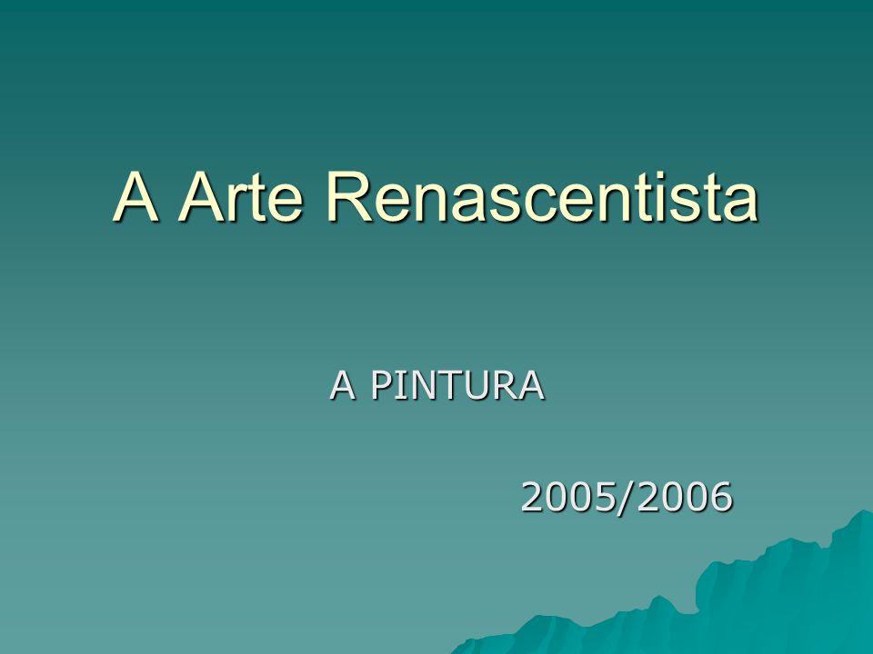 A Arte Renascentista A PINTURA 2005/2006