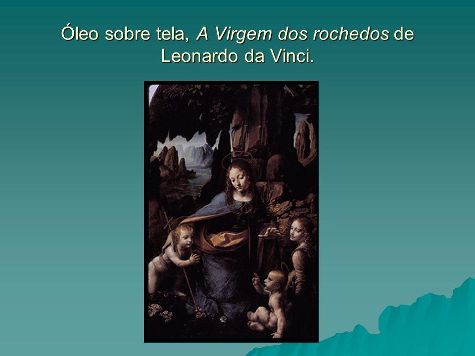 Óleo sobre tela, A Virgem dos rochedos de Leonardo da Vinci.