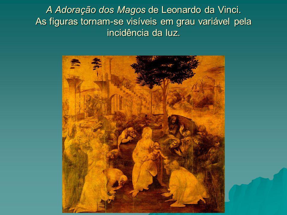 A Adoração dos Magos de Leonardo da Vinci. As figuras tornam-se visíveis em grau variável pela incidência da luz. A Adoração dos Magos de Leonardo da