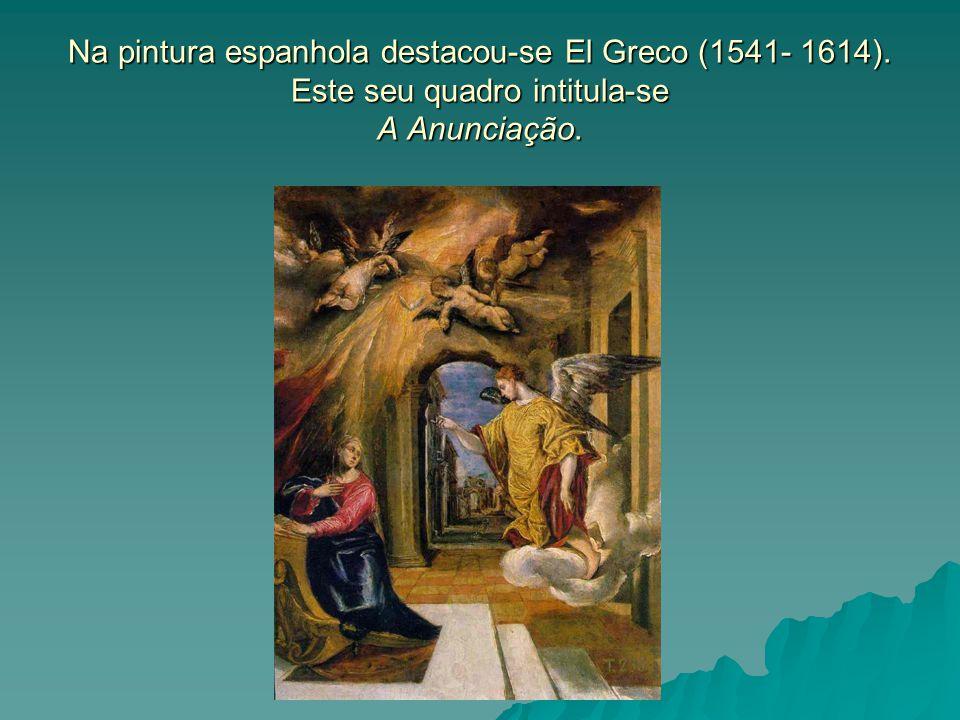 Na pintura espanhola destacou-se El Greco (1541- 1614). Este seu quadro intitula-se A Anunciação.
