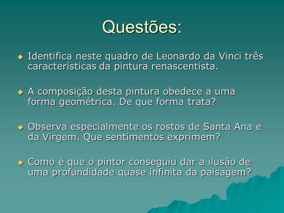 Questões:  Identifica neste quadro de Leonardo da Vinci três características da pintura renascentista.  A composição desta pintura obedece a uma for