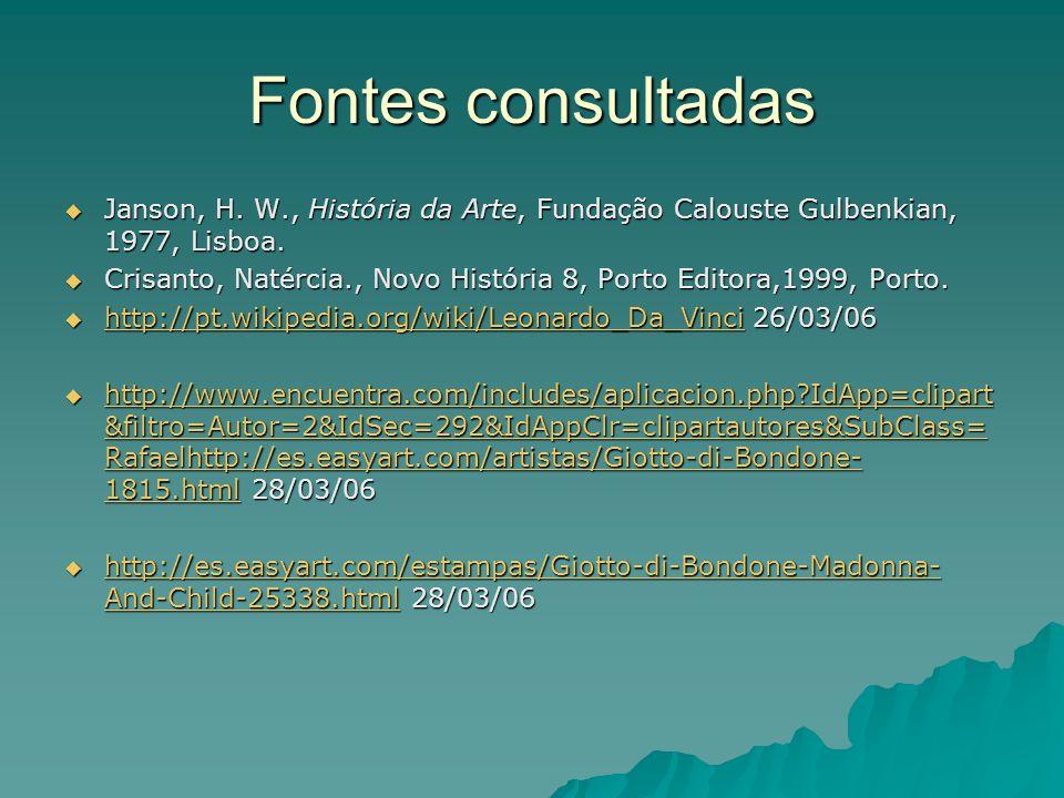 Fontes consultadas  Janson, H. W., História da Arte, Fundação Calouste Gulbenkian, 1977, Lisboa.  Crisanto, Natércia., Novo História 8, Porto Editor