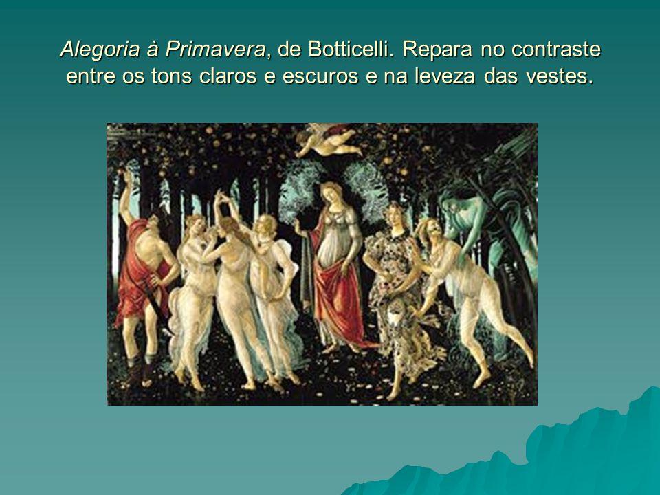 Alegoria à Primavera, de Botticelli. Repara no contraste entre os tons claros e escuros e na leveza das vestes.