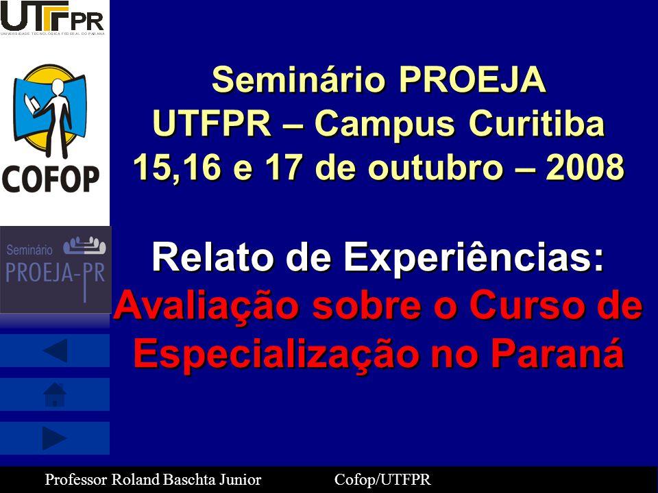 Professor Roland Baschta Junior Cofop/UTFPR Seminário PROEJA UTFPR – Campus Curitiba 15,16 e 17 de outubro – 2008 Relato de Experiências: Avaliação so