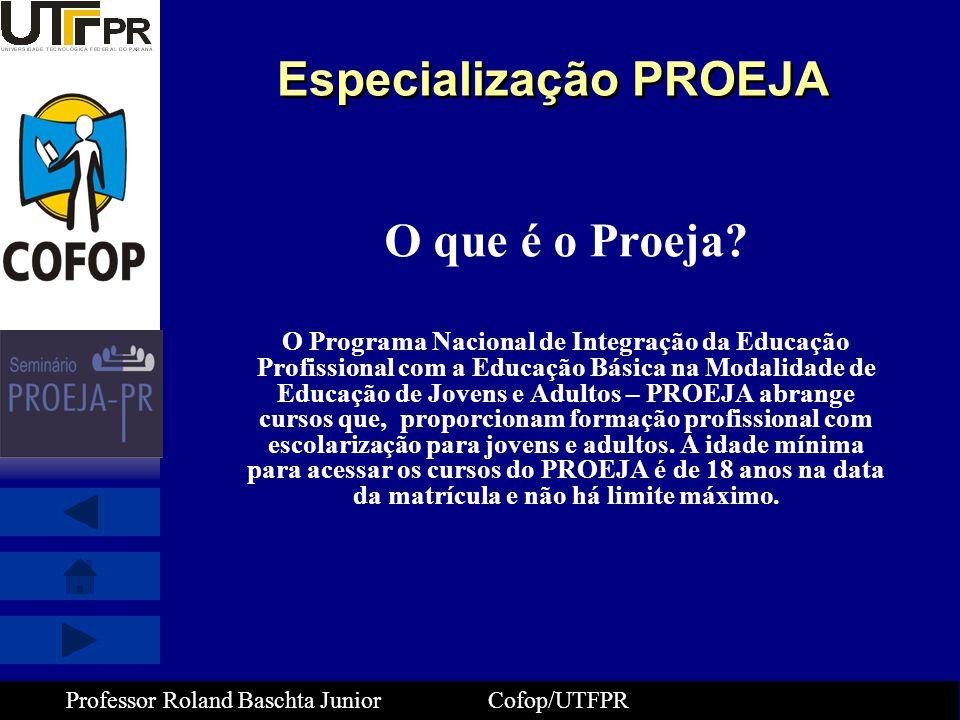 Professor Roland Baschta Junior Cofop/UTFPR AÇÕES DA SETEC 2008 1- Especialização PROEJA – Formação de profissionais, em nível de pós-graduação lato sensu com aumento da oferta para os estados que não possuem pólos; 2- Chamada Pública – Formação PROEJA (120h a 240h) – republicação; 3- Brasil Profissionalizado – para implementação de cursos PROEJA nos Estados; 4- Monitoramento – convênios de 2006 e 2007.