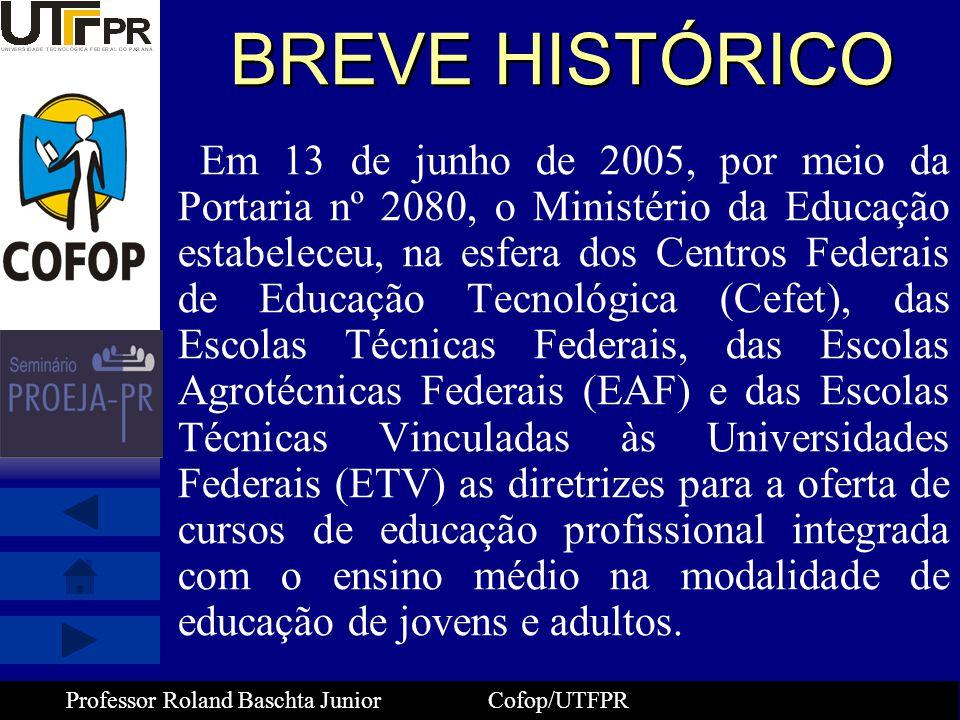 Professor Roland Baschta Junior Cofop/UTFPR BREVE HISTÓRICO Em 13 de julho de 2006, pelo Decreto nº 5840 que, entre outras mudanças, alterou o nome para Programa Nacional de Integração da Educação Profissional com a Educação Básica na Modalidade de Educação de Jovens e Adultos – Proeja.