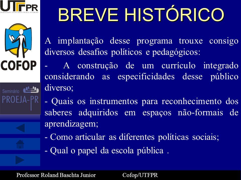 Professor Roland Baschta Junior Cofop/UTFPR BREVE HISTÓRICO A implantação desse programa trouxe consigo diversos desafios políticos e pedagógicos: - A
