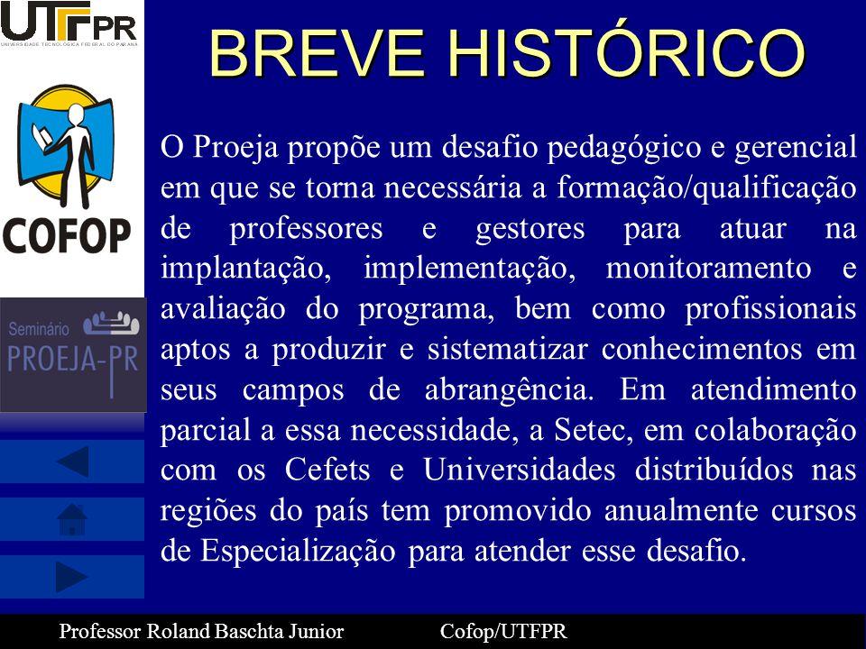 Professor Roland Baschta Junior Cofop/UTFPR Implantação da Especialização PROEJA Estimativas – 2008/2009 - Consolidação de uma proposta pedagógica única no Estado do Paraná, envolvendo os campi da UTFPR em parceria com a SEED-PR, através das Universidades Estaduais, objetivando atender demandas em todo o Estado - Discussão permanente entre todos os atores envolvidos no processo, buscando sempre fortalecer o PROEJA no Estado