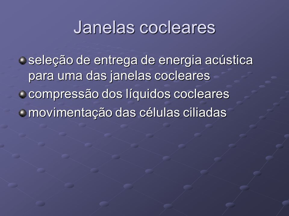Janelas cocleares seleção de entrega de energia acústica para uma das janelas cocleares compressão dos líquidos cocleares movimentação das células cil