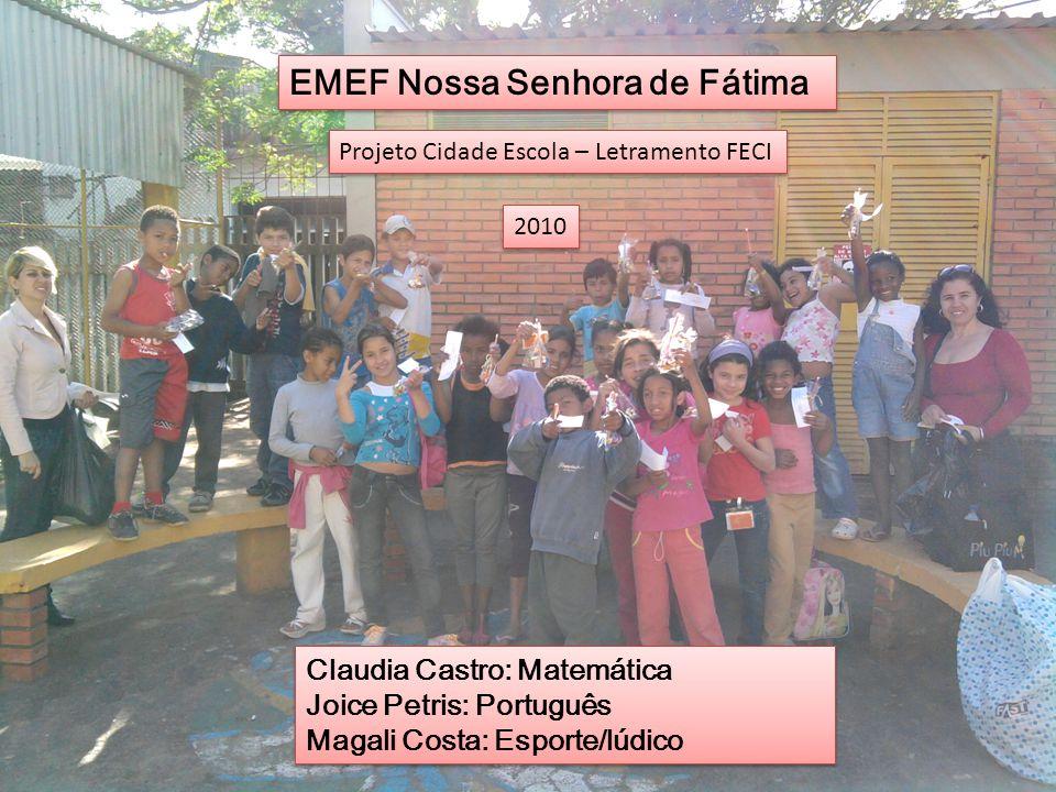 EMEF Nossa Senhora de Fátima Claudia Castro: Matemática Joice Petris: Português Magali Costa: Esporte/lúdico Claudia Castro: Matemática Joice Petris: