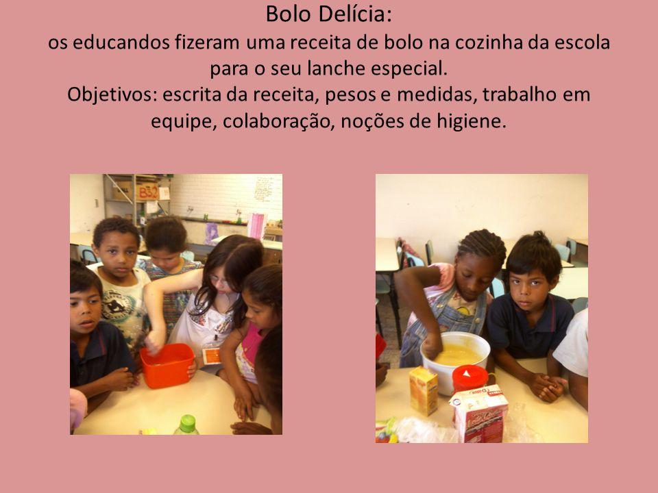 Bolo Delícia: os educandos fizeram uma receita de bolo na cozinha da escola para o seu lanche especial. Objetivos: escrita da receita, pesos e medidas