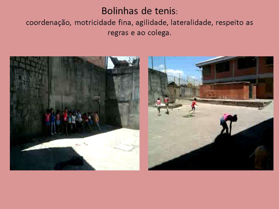 Bolinhas de tenis : coordenação, motricidade fina, agilidade, lateralidade, respeito as regras e ao colega.
