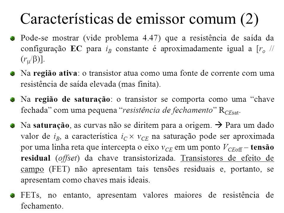 Características de emissor comum (2) Pode-se mostrar (vide problema 4.47) que a resistência de saída da configuração EC para i B constante é aproximad