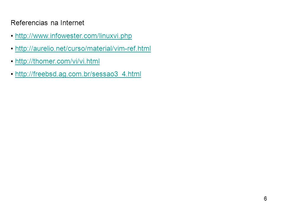6 Referencias na Internet • http://www.infowester.com/linuxvi.phphttp://www.infowester.com/linuxvi.php • http://aurelio.net/curso/material/vim-ref.htm