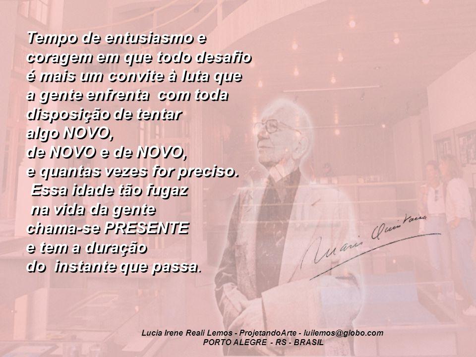 Lucia Irene Reali Lemos - ProjetandoArte - luilemos@globo.com PORTO ALEGRE - RS - BRASIL Idade de ser feliz Mário Quintana (poetinha gaúcho ) Idade de
