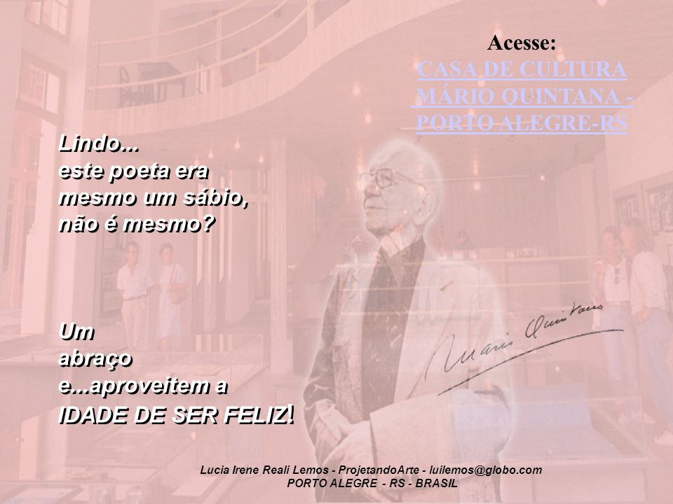 Lucia Irene Reali Lemos - ProjetandoArte - luilemos@globo.com PORTO ALEGRE - RS - BRASIL Acesse: CASA DE CULTURA MÁRIO QUINTANA - PORTO ALEGRE-RS Lindo...