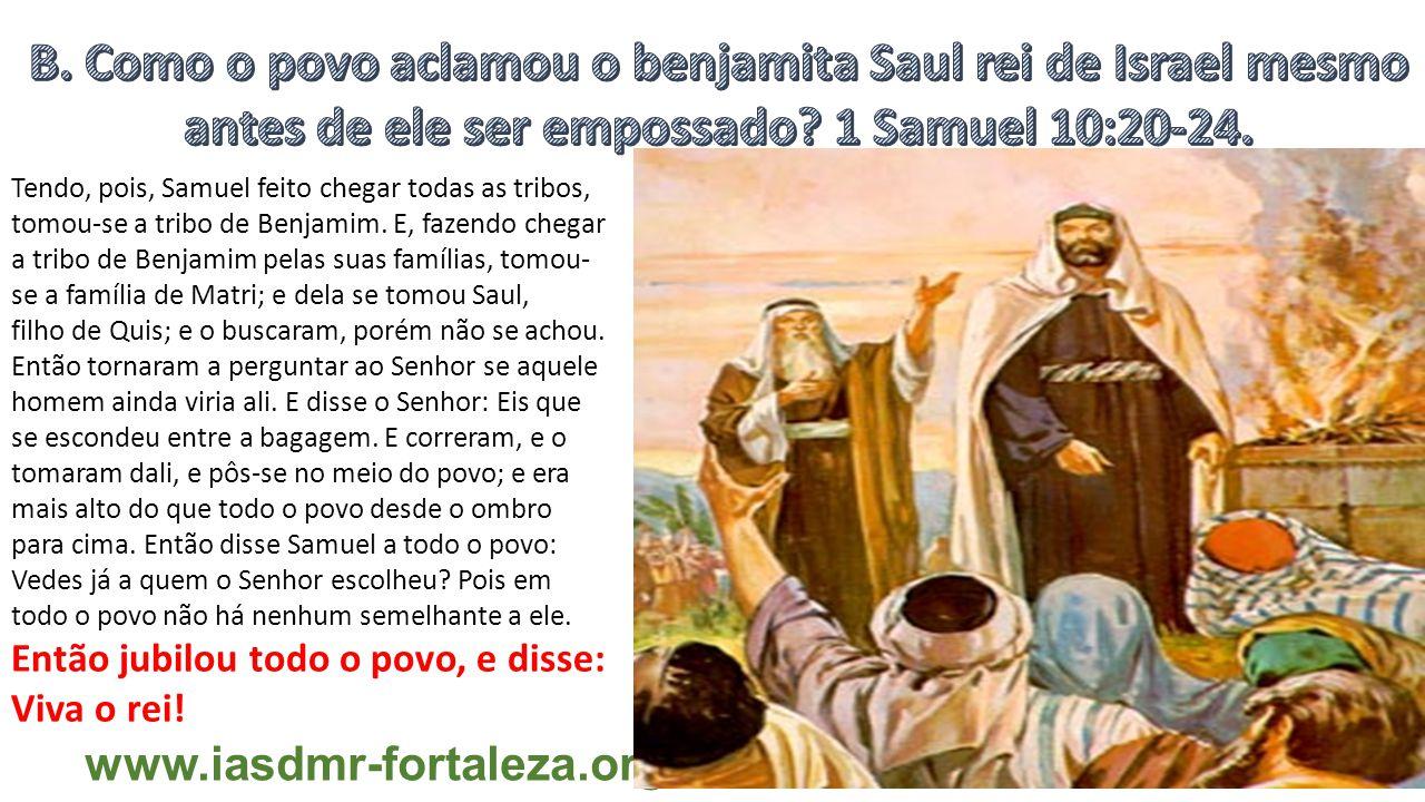 www.iasdmr-fortaleza.org Tendo, pois, Samuel feito chegar todas as tribos, tomou-se a tribo de Benjamim.