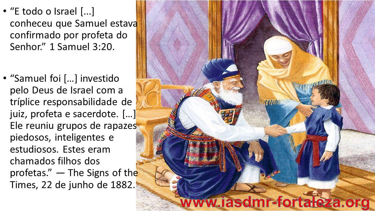 • E todo o Israel [...] conheceu que Samuel estava confirmado por profeta do Senhor. 1 Samuel 3:20.