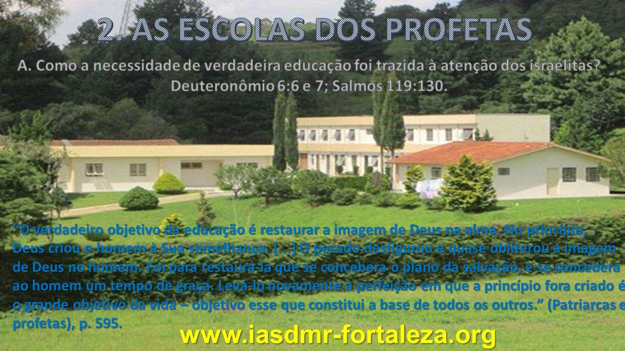 www.iasdmr-fortaleza.org O verdadeiro objetivo da educação é restaurar a imagem de Deus na alma.