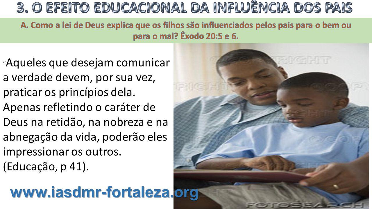 www.iasdmr-fortaleza.org Aqueles que desejam comunicar a verdade devem, por sua vez, praticar os princípios dela.