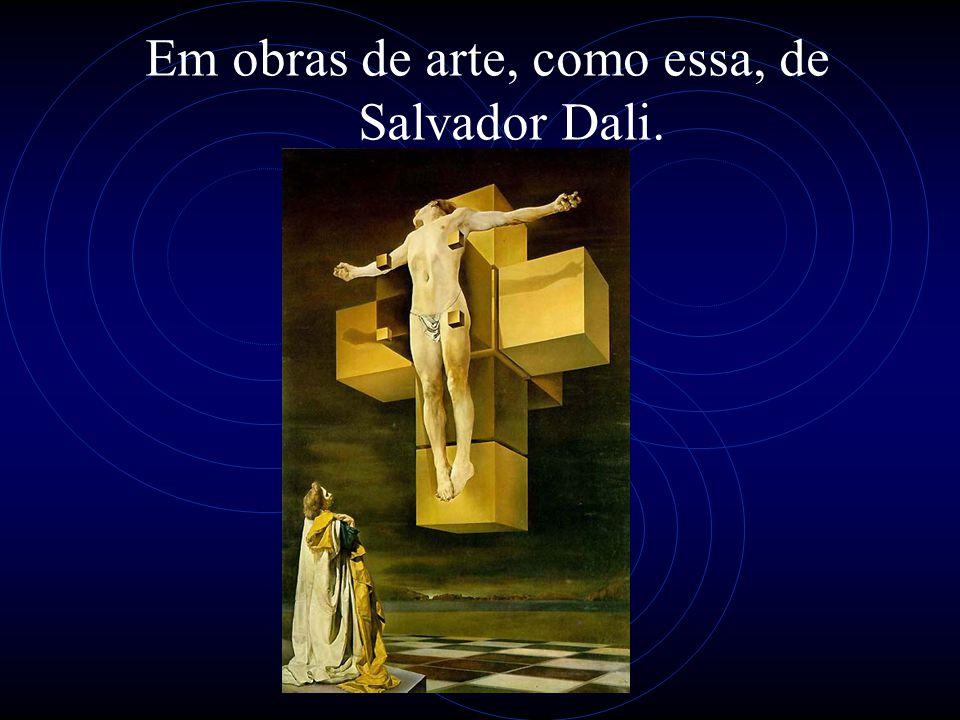 Em obras de arte, como essa, de Salvador Dali.
