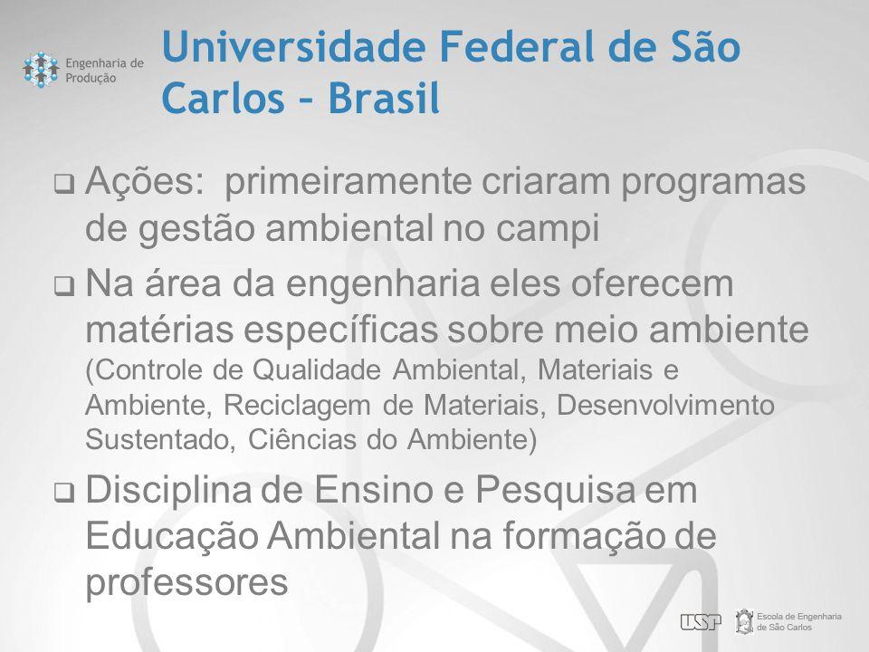 Universidade Federal de São Carlos – Brasil  Ações: primeiramente criaram programas de gestão ambiental no campi  Na área da engenharia eles oferece