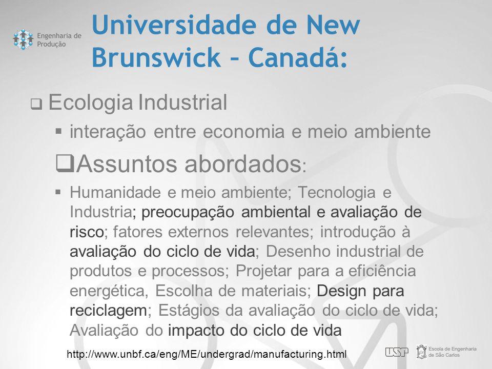 Universidade de New Brunswick – Canadá:  Ecologia Industrial  interação entre economia e meio ambiente  Assuntos abordados :  Humanidade e meio am