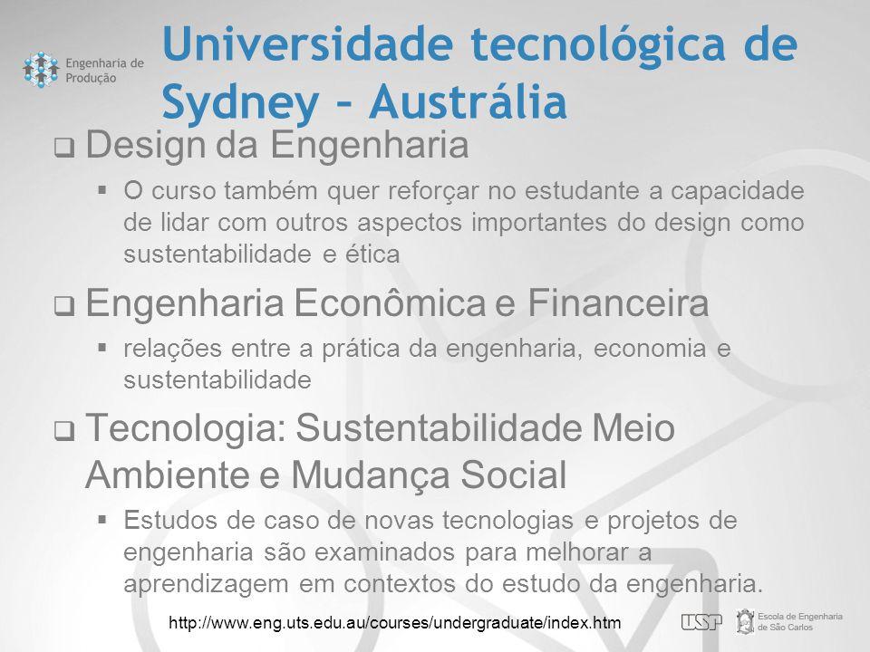 Universidade tecnológica de Sydney – Austrália  Design da Engenharia  O curso também quer reforçar no estudante a capacidade de lidar com outros asp