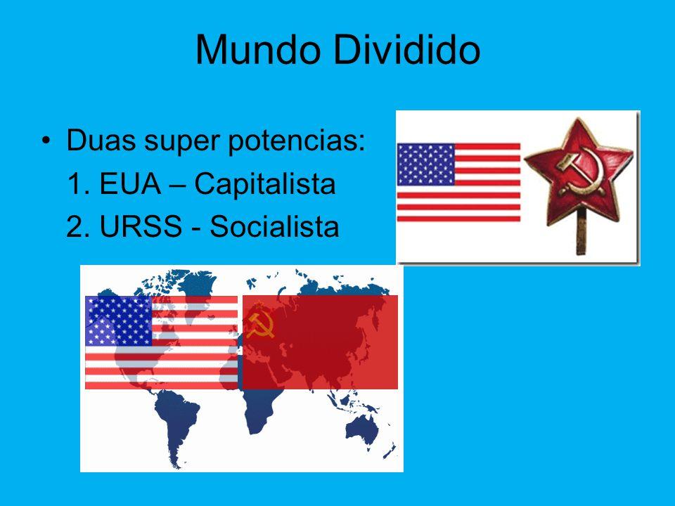 Europa Após Segunda Guerra •Europa Dividida 1. Europa Ocidental Capitalista 2. Europa Oriental Socialista