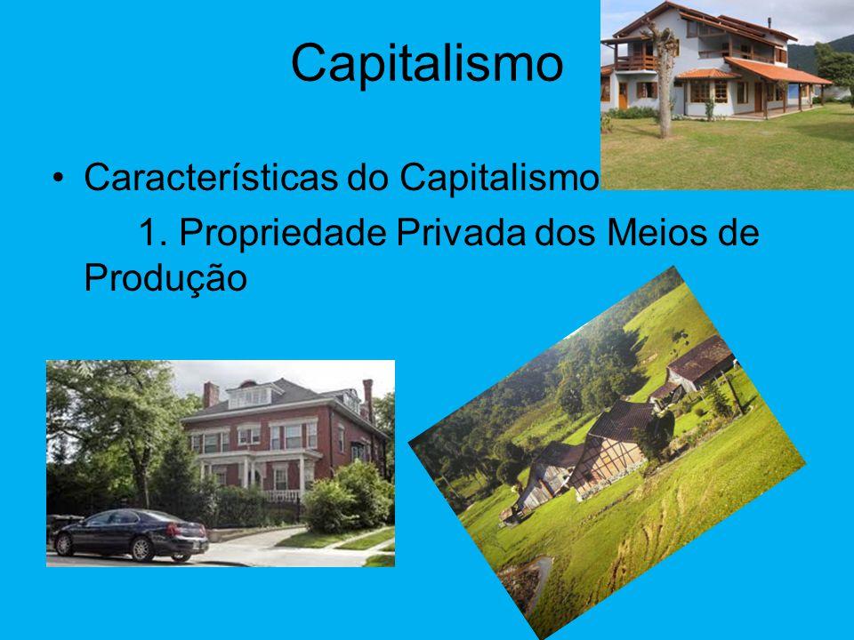 """Capitalismo •""""Característica Principal""""  A burguesia controla: - Meios de Produção - Capital - Circulação e Distribuição dos Bens"""