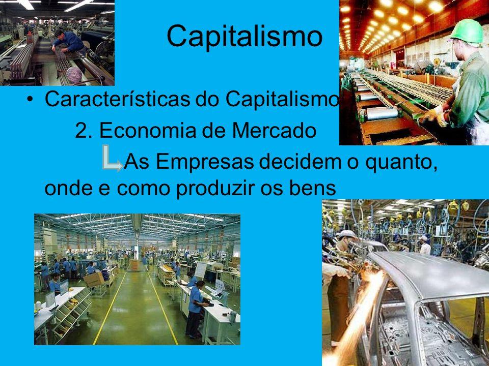 Capitalismo •Características do Capitalismo 1. Propriedade Privada dos Meios de Produção