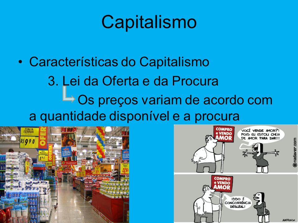 Capitalismo •Características do Capitalismo 2. Economia de Mercado As Empresas decidem o quanto, onde e como produzir os bens