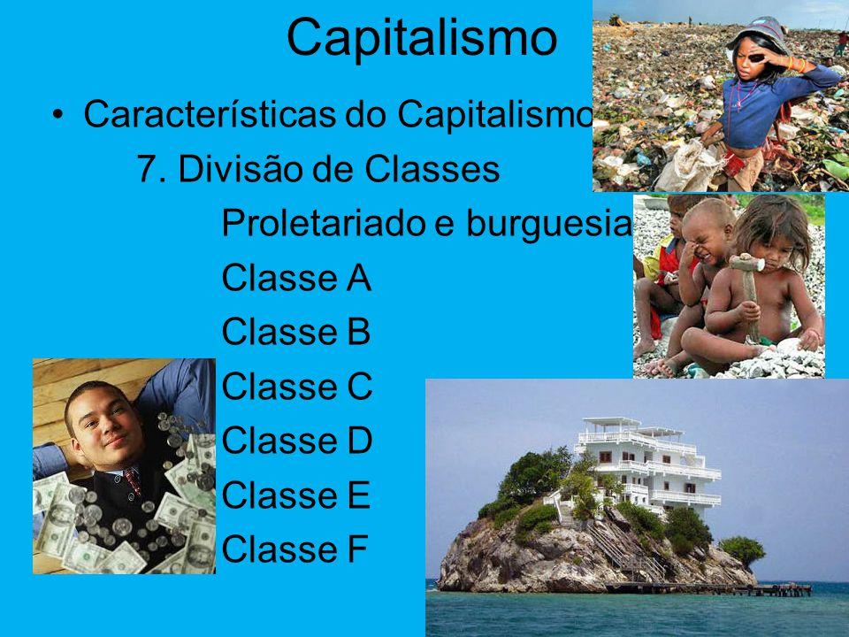 Capitalismo •Características do Capitalismo 6. Lucro Maior Objetivo Busca por matérias-primas mais baratas a mais baixos